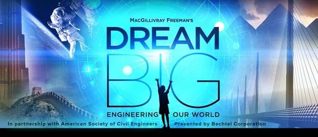 Dream Big - Engineering Our World Movie