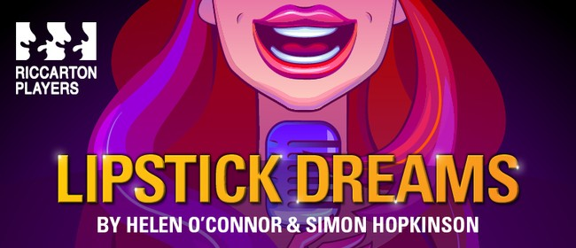 Lipstick Dreams - Riccarton Players