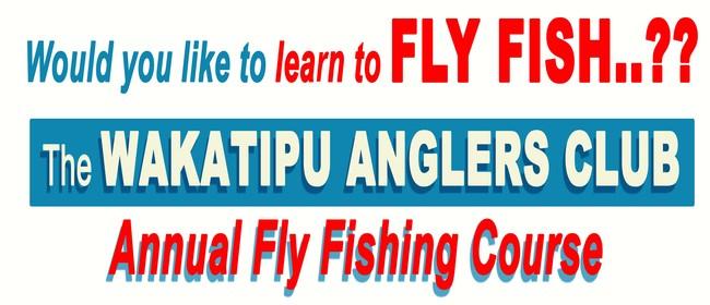 Wakatipu Anglers Club Annual Fly Fishing Course