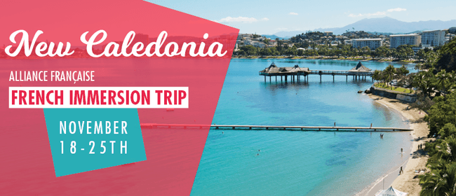 French Immersion Trip to New Caledonia
