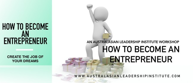 How To Become An Entrepreneur: Live The Life Of Your Dreams