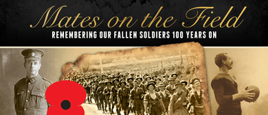 Mates On the Field - Remembering Our Soldiers 100 Years On