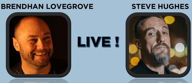Brendhan Lovegrove and Steve Hughes: CANCELLED