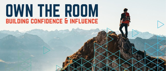 Own the Room - Harness Your Full Confidence & Influence: CANCELLED