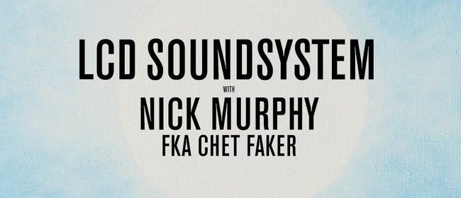 LCD Soundsystem With Nick Murphy (FKA Chet Faker): CANCELLED