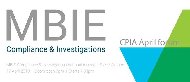 CPIA April Forum - MBIE Compliance & Investigations