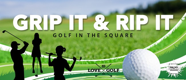 Grip It & Rip It - Golf In the Square - Palmerston North - Stuff Events