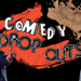 Comedy Drop Outs