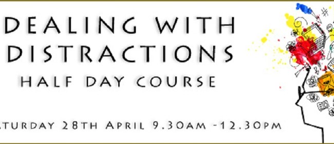 Dealing With Distractions Half Day Course