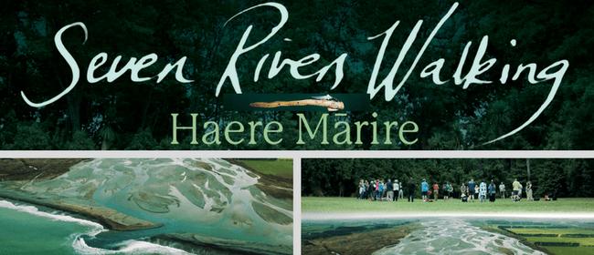 Seven Rivers Walking - Haere Mārire | Film Screening