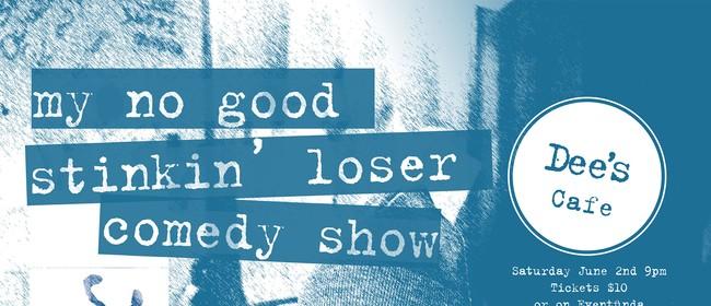 My No Good Stinkin' Loser Comedy Show