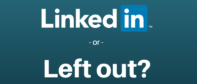 Are You LinkedIn Or Left Out?
