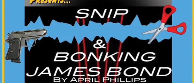Snip & Bonking James Bond (2 One Act Plays)