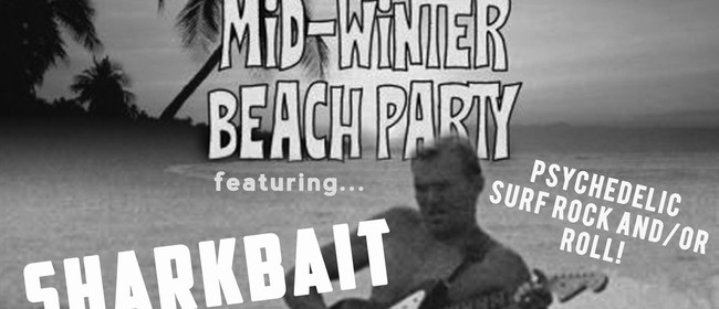 2018 Midwinter Beach Party: Sharkbait, The Vortz & Celluloid