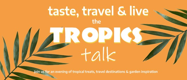 Taste, Travel and Live the Tropics Talk