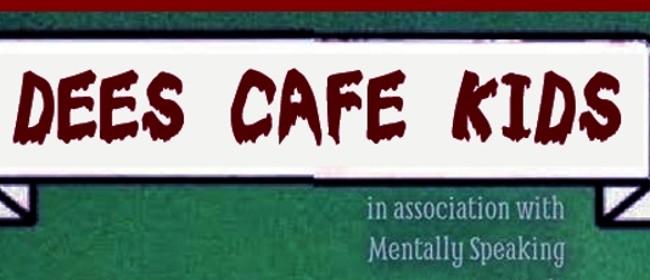 Dees Cafe Kids - Not for Kids