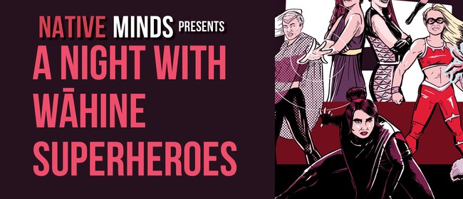 NativE Minds - A Night with Wāhine Superheroes