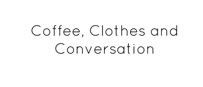Coffee, Clothes & Conversation