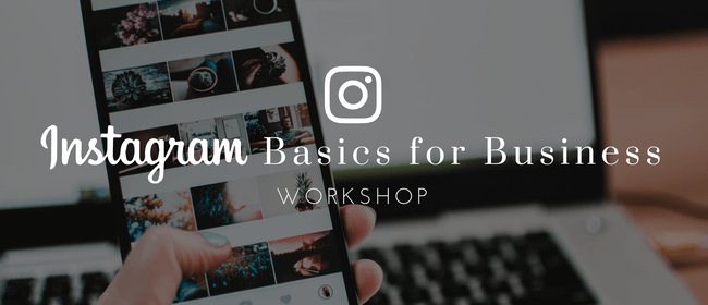 Instagram Basics for Business Workshop