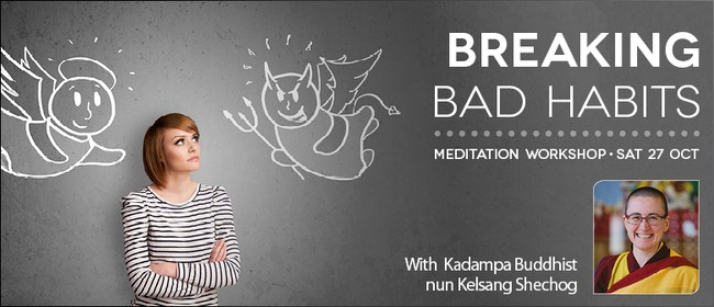 Breaking Bad Habits - Meditation Workshop