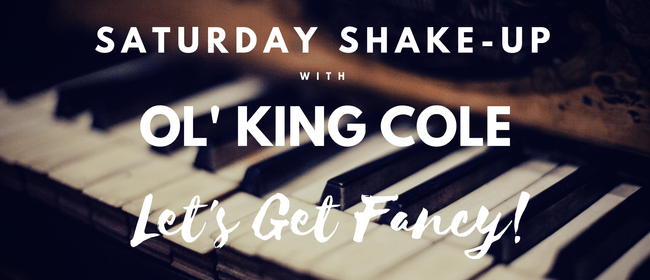 Saturday Shake Up with Ol' King Cole