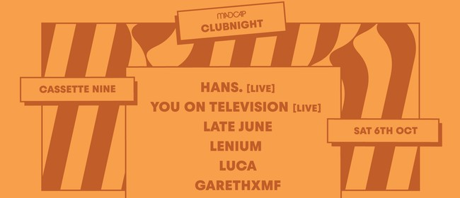 Madcap Clubnight: Hans, You On Television, Late June & More
