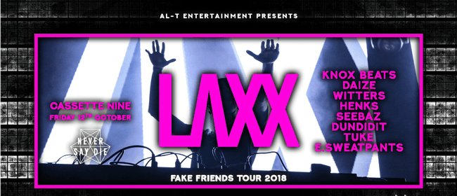 Laxx - Fake Friends Tour (Never Say Die)