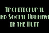 Architectural and Social Upheaval In the Hutt - Hutt Heritag