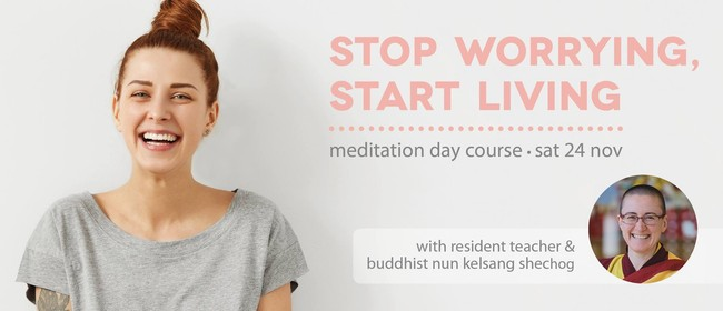 Stop Worrying, Start Living – Meditation Day Course