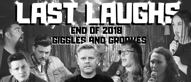 Last Laughs - End of 2018 Giggles and Grooves