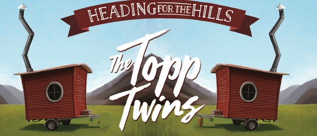 The Topp Twins Heading for The Hills