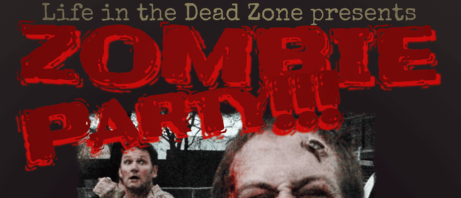 'Life in the Dead Zone' Presents Zombie Party