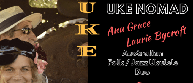 Uke Nomad - Anu Grace and Laurie Bycroft