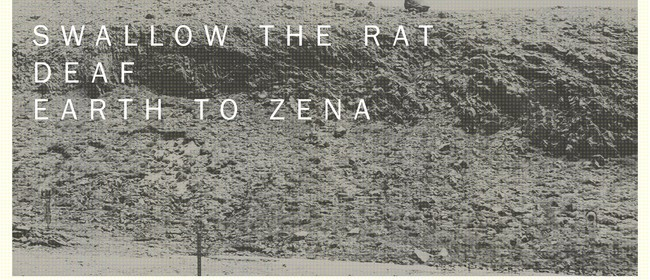 Swallow the Rat, Deaf, Earth to Zena