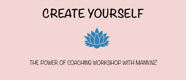Create Yourself - The Power of Coaching Workshop