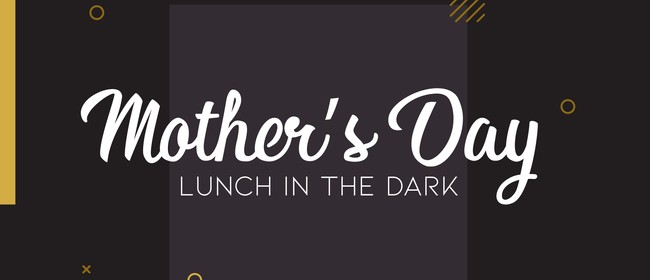 Mother's Day Lunch in the Dark