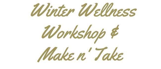 Winter Wellness Workshop & Make n Take