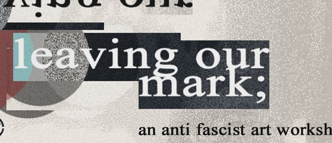 Leaving Our Mark: An Anti-Fascist Art Workshop