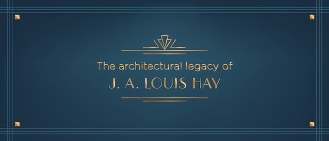 The Architectural Legacy of J.A Louis Hay Exhibition