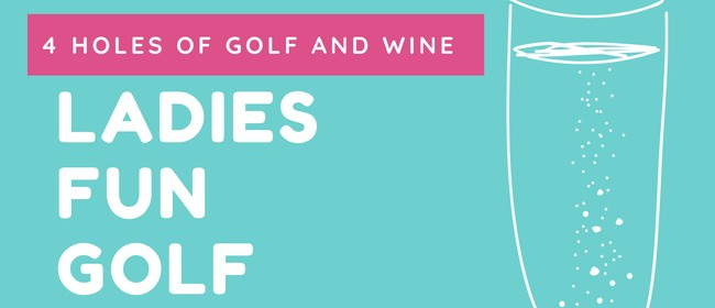Fun Ladies 4 Holes of Golf and Wine