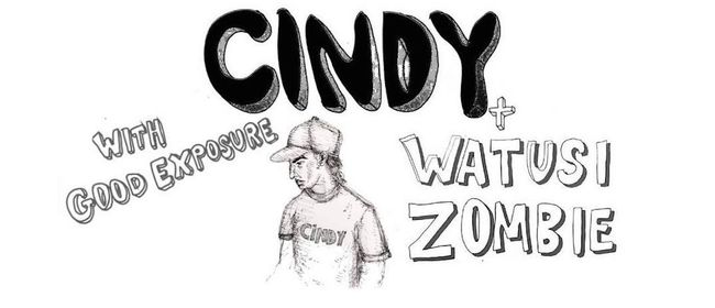 Cindy, Watusi Zombie & Good Exposure
