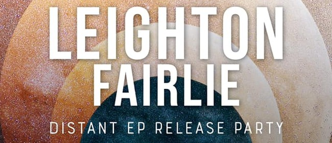 Leighton Fairlie - Distant EP Release Party