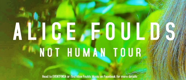 Alice Foulds - Not Human Tour
