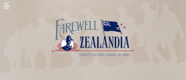 Farewell Zealandia: Forgotten Kiwi Songs of WW1