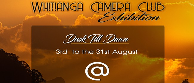 Dusk till Dawn Whitianga Camera Club Exhibition