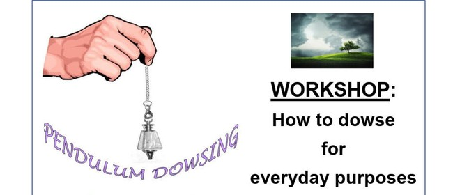 Workshop: How to Dowse for Everyday Purposes