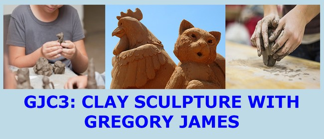 GJC3: Clay Sculpture with Gregory James: CANCELLED