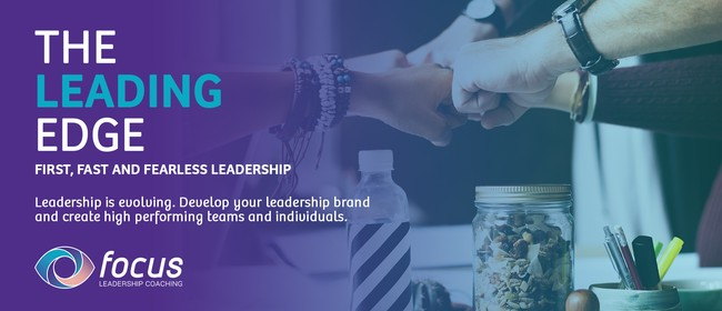 The Leading Edge – First Fast and Fearless Leadership