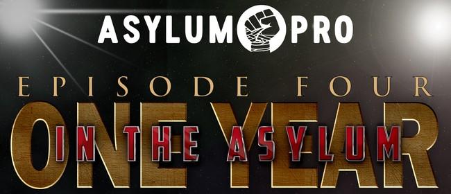 Asylum Pro - E04: One Year in the Asylum