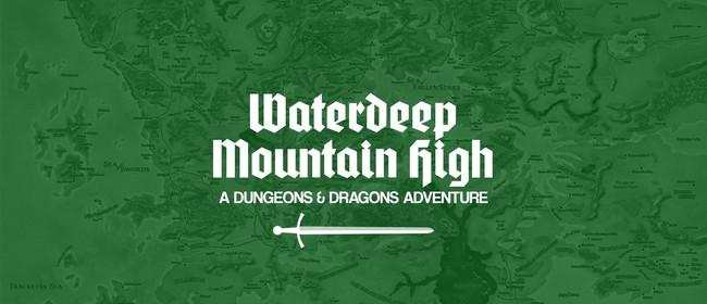 Waterdeep Mountain High Live!